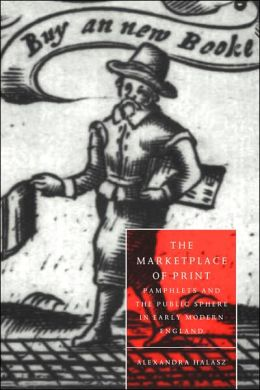 The Marketplace of Print: Pamphlets and the Public Sphere in Early Modern England