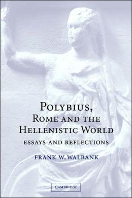 Polybius, Rome and the Hellenistic World: Essays and Reflections