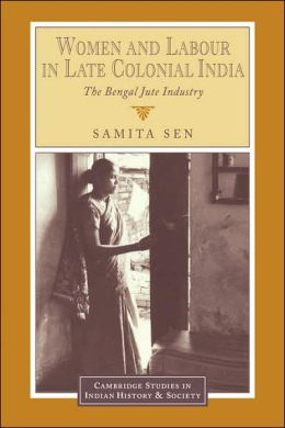 Women and Labour in Late Colonial India: The Bengal Jute Industry