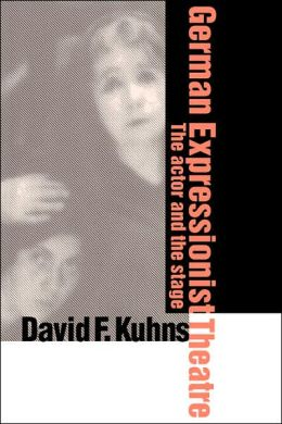German Expressionist Theatre: The Actor and the Stage