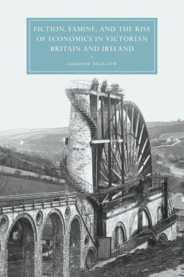 Fiction, Famine, and the Rise of Economics in Victorian Britain and Ireland