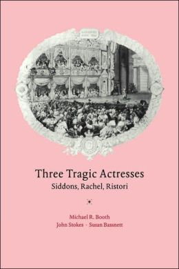 Three Tragic Actresses: Siddons, Rachel, Ristori