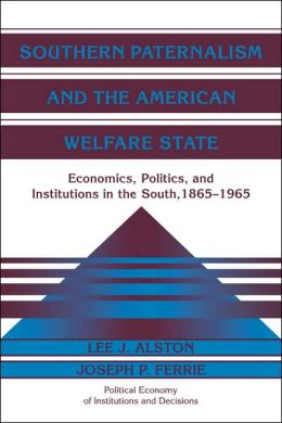 Southern Paternalism and the American Welfare State: Economics, Politics, and Institutions in the South, 1865-1965