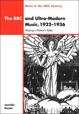 The BBC and Ultra-Modern Music, 1922-1936: Shaping a Nation's Tastes