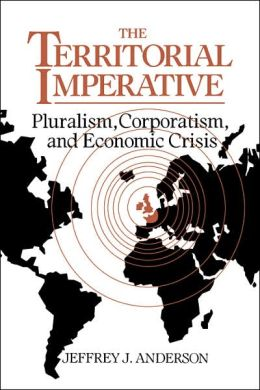 The Territorial Imperative: Pluralism, Corporatism and Economic Crisis