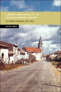 Liberty and Locality in Revolutionary France: Six Villages Compared, 1760-1820