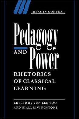Pedagogy and Power: Rhetorics of Classical Learning