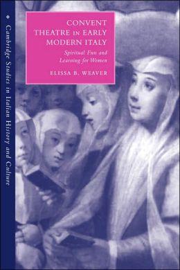 Convent Theatre in Early Modern Italy: Spiritual Fun and Learning for Women