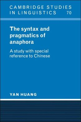 The Syntax and Pragmatics of Anaphora: A Study with Special Reference to Chinese