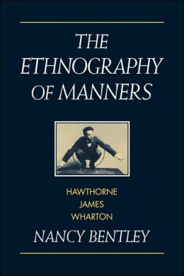 The Ethnography of Manners: Hawthorne, James and Wharton