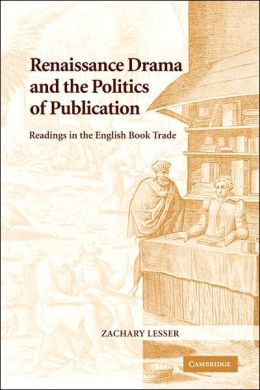 Renaissance Drama and the Politics of Publication: Readings in the English Book Trade