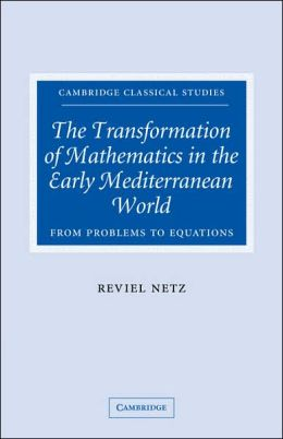 The Transformation of Mathematics in the Early Mediterranean World: From Problems to Equations