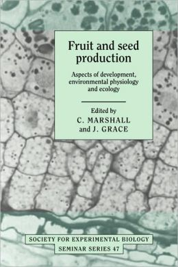 Fruit and Seed Production: Aspects of Development, Environmental Physiology and Ecology
