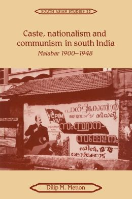 Caste, Nationalism and Communism in South India: Malabar, 1900-1948