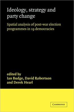 Ideology, Strategy and Party Change: Spatial Analyses of Post-War Election Programmes in 19 Democracies