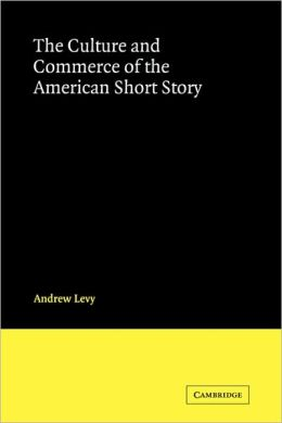 The Culture and Commerce of the American Short Story