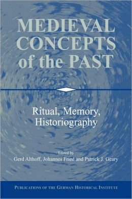 Medieval Concepts of the Past: Ritual, Memory, Historiography