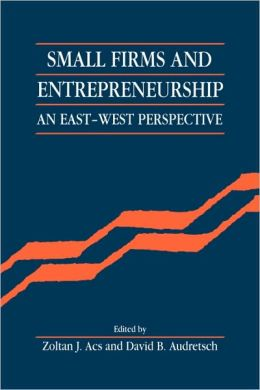 Small Firms and Entrepreneurship: An East-West Perspective