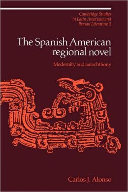 The Spanish American Regional Novel: Modernity and Autochthony