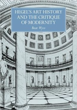 Hegel's Art History and the Critique of Modernity