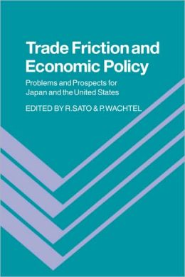 Trade Friction and Economic Policy: Problems and Prospects for Japan and the United States