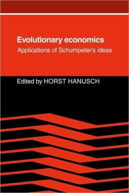 Evolutionary Economics: Applications of Schumpeter's Ideas