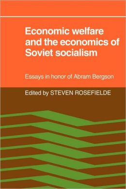 Economic Welfare and the Economics of Soviet Socialism: Essays in honor of Abram Bergson