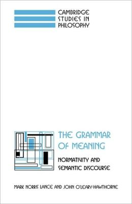 The Grammar of Meaning: Normativity and Semantic Discourse
