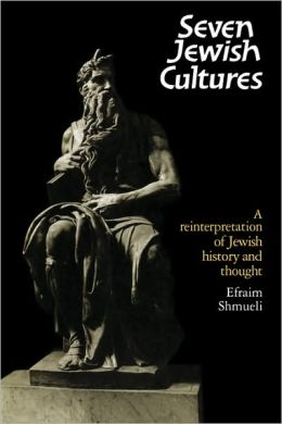 Seven Jewish Cultures: A Reinterpretation of Jewish History and Thought
