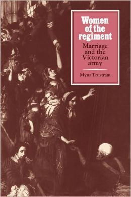 Women of the Regiment: Marriage and the Victorian Army