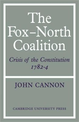 The Fox-North Coalition: Crisis of the Constitution, 1782-4