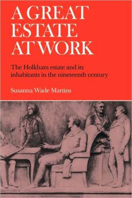 A Great Estate At Work: The Holkham Estate and its Inhabitants in the Nineteenth Century