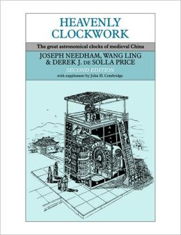 Heavenly Clockwork: The Great Astronomical Clocks of Medieval China