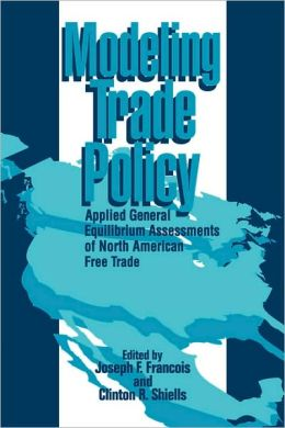 Modeling Trade Policy: Applied General Equilibrium Assessments of North American Free Trade
