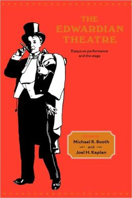 The Edwardian Theatre: Essays on Performance and the Stage