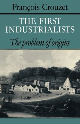 The First Industrialists: The Problem of Origins