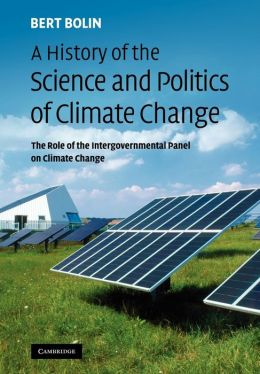 A History of the Science and Politics of Climate Change: The Role of the Intergovernmental Panel on Climate Change