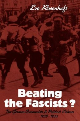 Beating the Fascists?: The German Communists and Political Violence, 1929-1933