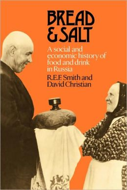 Bread and Salt: A Social and Economic History of Food and Drink in Russia