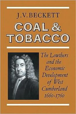 Coal and Tobacco: The Lowthers and the Economic Development of West Cumberland, 1660-1760