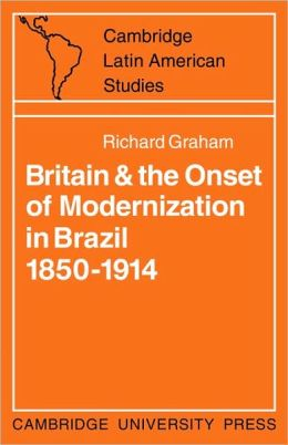 Britain and the Onset of Modernization in Brazil, 1850-1914