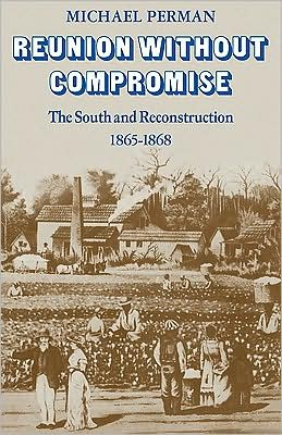 Reunion Without Compromise: The South and Reconstruction: 1865-1868