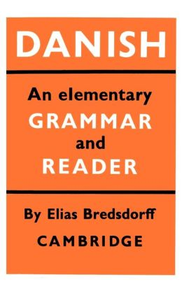 Danish: An Elementary Grammar and Reader
