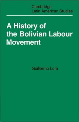 A History of the Bolivian Labour Movement, 1848-1971