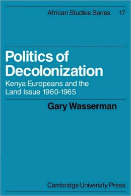 Politics of Decolonization: Kenya Europeans and the Land Issue, 1960-1965