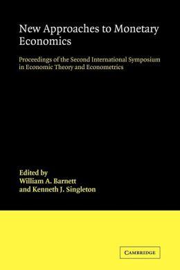 New Approaches to Monetary Economics: Proceedings of the Second International Symposium in Economic Theory and Econometrics