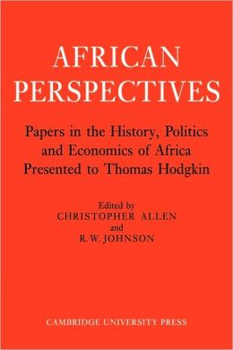 African Perspectives: Papers in the History, Politics and Economics of Africa Presented to Thomas Hodgkin