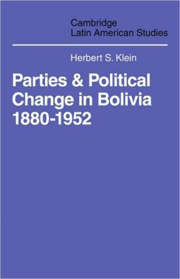 Parties and Politcal Change in Bolivia, 1880-1952