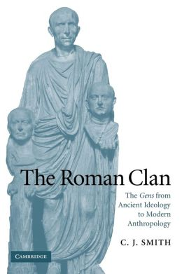 The Roman Clan: The Gens from Ancient Ideology to Modern Anthropology
