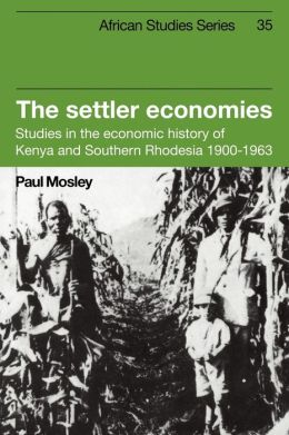 The Settler Economies: Studies in the Economic History of Kenya and Southern Rhodesia, 1900-1963